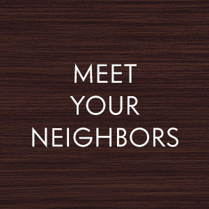 MEET YOUR NEIGHBORS